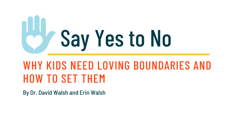 Say Yes to No - Why Kids Need Loving Boundaries and How to Set Them